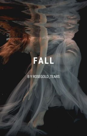 FALL by rosegold_tears