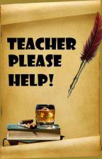 Teacher Please Help! by TeacherAnny