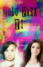 Solo para ti (Demi Lovato y tú) #EDITANDO# by Lovatic_Warrior