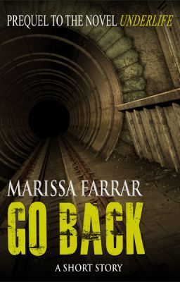 Go Back (The Short Story Prequel to the novel, Underlife)