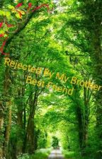 Rejected By My Brother Best friend by rihanna0130