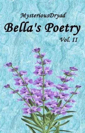 Bella's Poetry (Volume 2) by MysteriousDryad