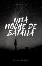 UNA NOCHE DE BATALLA by tumorenito22