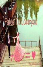 Fated To Love You (An Islamic story Coming soon) by Angel_LilGirl