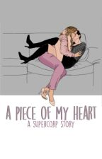 A Piece of My Heart (A Supercorp Story) by afangirlbored