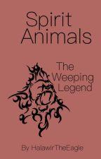 Spirit Animals - The Weeping Legend by HalawirTheEagle