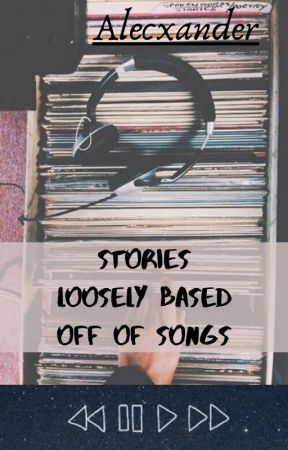 Stories Loosely Based Off Of Songs by axficx
