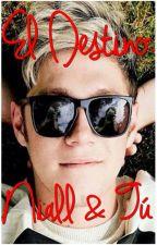 El Destino. Niall y tu** TERMINADA by MrsHoranm