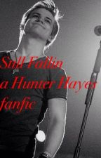Still Fallin ( a Hunter Hayes Fanfic ) by YesterdaysSong_HH