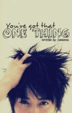 You've Got That One Thing by makatengbata
