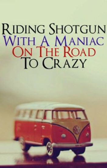 Riding Shotgun With A Maniac On The Road To Crazy