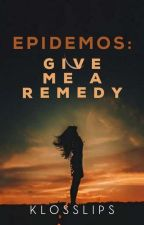 Epidemos: Give Me a Remedy (On Going) by klosslips
