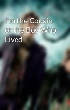 I'm the Cousin of the Boy Who Lived by tatlat3