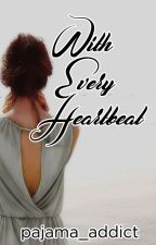 With Every Heartbeat (Self-published) by pajama_addict