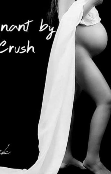Crush,im pregnant !