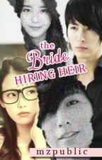 The Bride Hiring Heir (Bride Series: Book 1) >>Completed<< by mzpublic