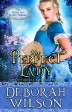 Regency Romance: The Perfect Lady (#1, The Valiant Love Historical Romance) by deborahwilsonbooks