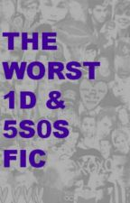 The Worst One Direction and 5Sos Fic by the_tommo_wayy