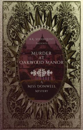 Murder at Oakwood Manor (A Miss Donwell Mystery) by britainkalai