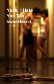 Yeah  I Hate You Too  Sweetheart. by HonorInTheRain