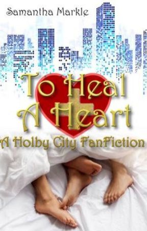 To Heal A Heart: A Holby City Fan Fiction  by SamanthaMarkle92