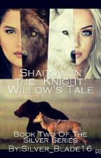 Shadow in the Knight- Willow's Tale (GirlxGirl) by Silver_Blade16