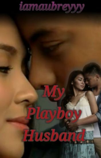 My Playboy Husband          (Kathniel)