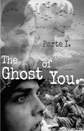 The Ghost Of You. Parte I. by Mikeymical