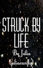 Struck By Life by juliacanfly