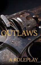 OUTLAWS (A Roleplay) by TinyTaco99