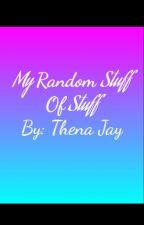 My Random Stuff Of Stuff by FRINOOOOOOOOOO