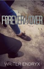FOREVER//OVER (DEDICATED) by WriterEndryx