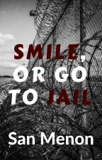 Smile, or Go To Jail by SanjanaM2006