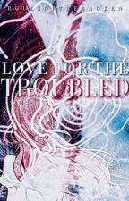 Love for the Troubled    Zodiac Story by Rulesofthebroken