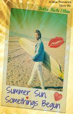 Summer Sun, Somethings Begun by Bella_Nicki_Elkin