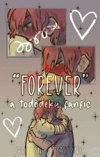 Forever - Tododeku by 11Caitlyn11
