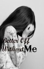 Better Off Without Me by nicltn