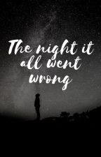 The night it all went wrong by buttery_boots