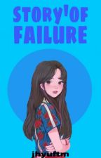 STORY' OF FAILURE by jhyuftm