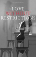 Love Without Restrictions by xHarmoniousx
