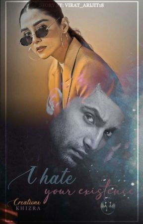 I Hate Your Existence✔[#1 in iloveyou] {COMPLETED} by virat_arijit18