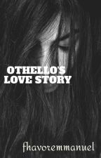 Othello's love story  by fhavoremmanuel
