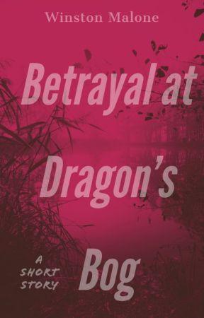 Betrayal at Dragon's Bog - A Short Story by thestormfallen
