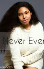 Never Ever  by PlusSizedLove4