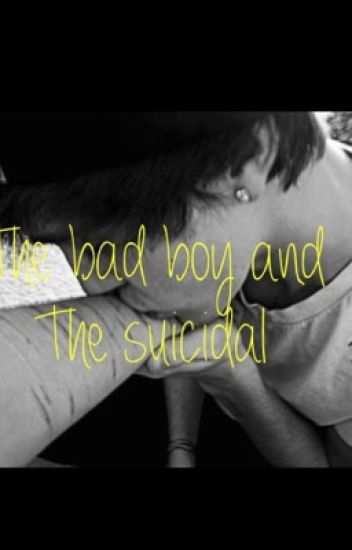 The bad boy and the suicidal