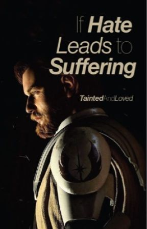 If Hate Leads to Suffering... | Obi Wan Kenobi by taintedandloved