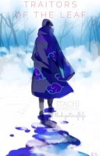 Traitors of the Leaf- Itachi Fanfic by FallOutWhovians