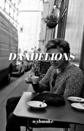 Dandelions | Cashton {under editing} by wayfmuke98