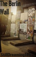 The Berlin Wall by StillDreaming145