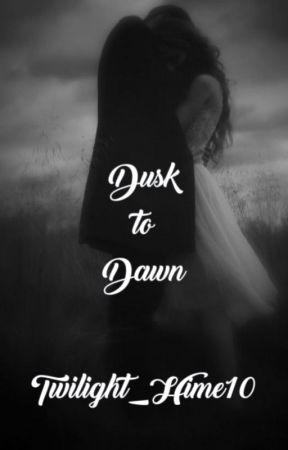 Dusk to Dawn [Twilight Fanfic AU] by Twilight_Hime10